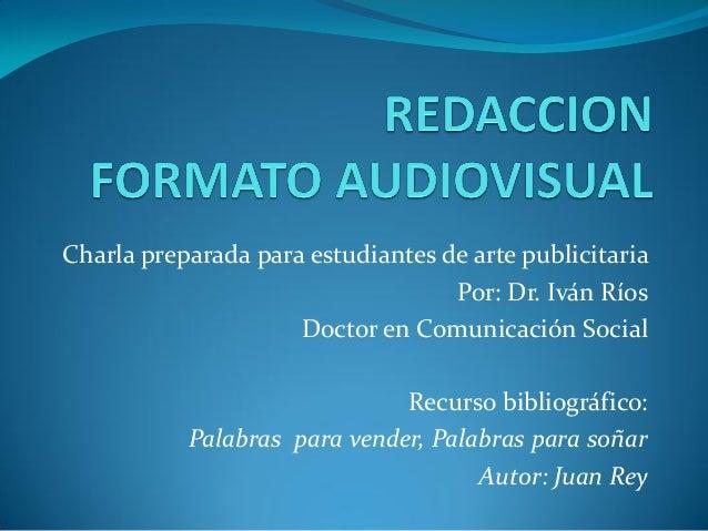Charla preparada para estudiantes de arte publicitaria Por: Dr. Iván Ríos Doctor en Comunicación Social Recurso bibliográf...