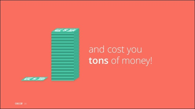 and cost you tons of money!  !20