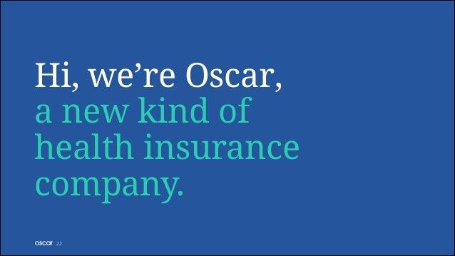 Hi, we're Oscar, a new kind of health insurance company. !22