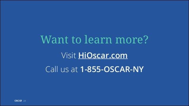 Want to learn more? Visit HiOscar.com Call us at 1-855-OSCAR-NY  !23