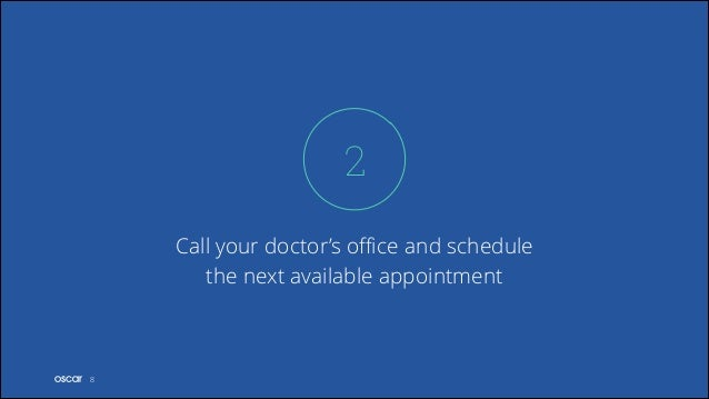 2 Call your doctor's office and schedule the next available appointment  !8