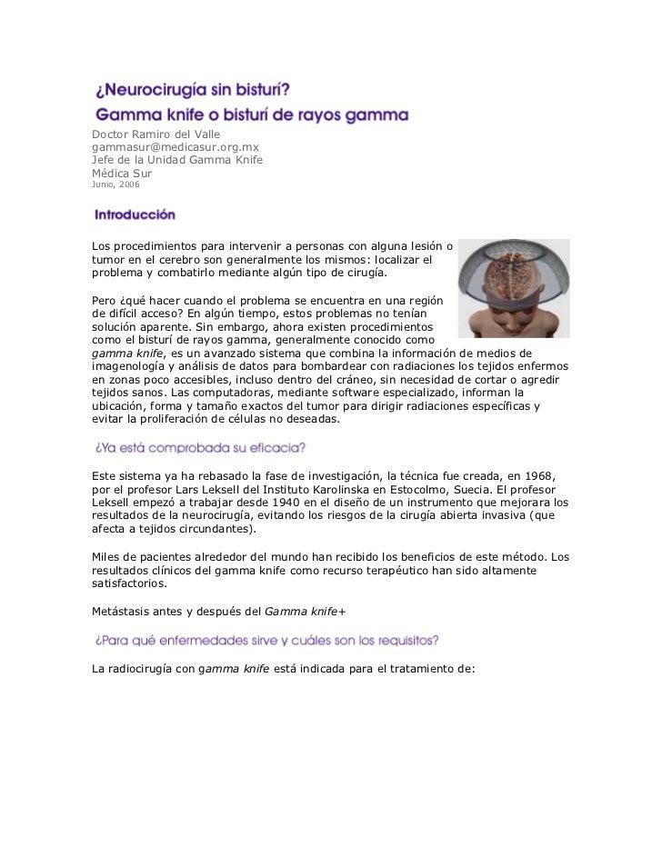 Doctor Ramiro del Vallegammasur@medicasur.org.mxJefe de la Unidad Gamma KnifeMédica Sur Junio, 2006 <br />right0Los proced...