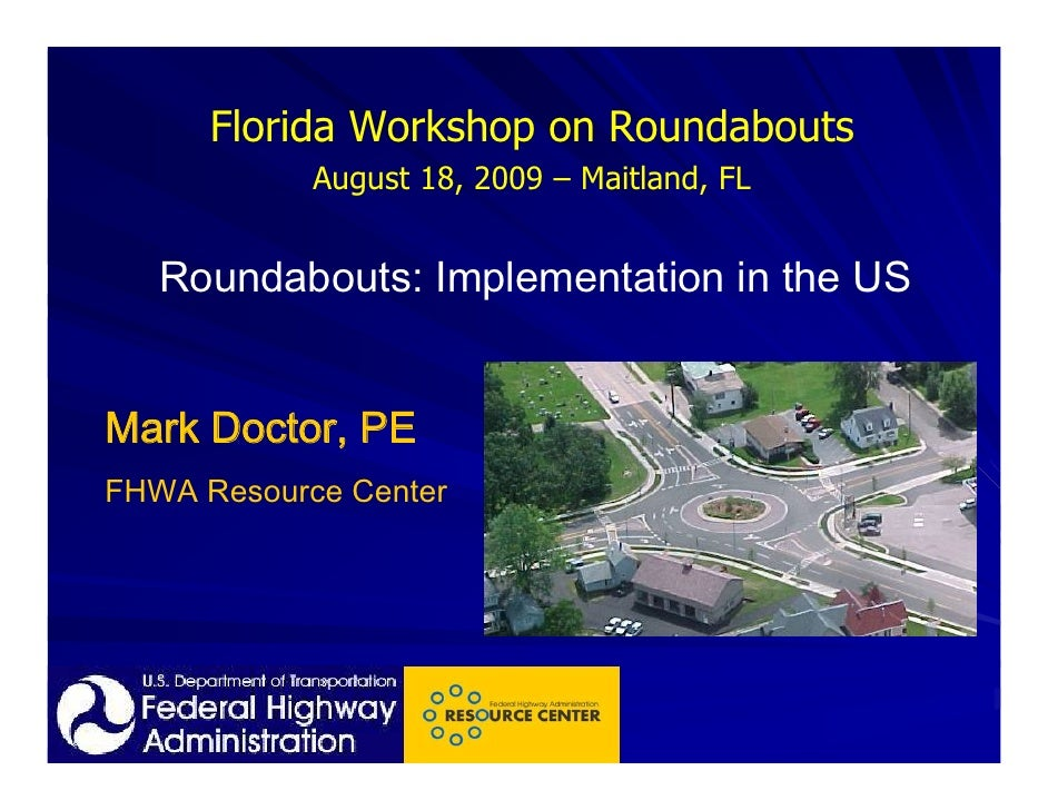 Florida Workshop on Roundabouts             August 18, 2009 – Maitland, FL      Roundabouts: Implementation in the US   Ma...