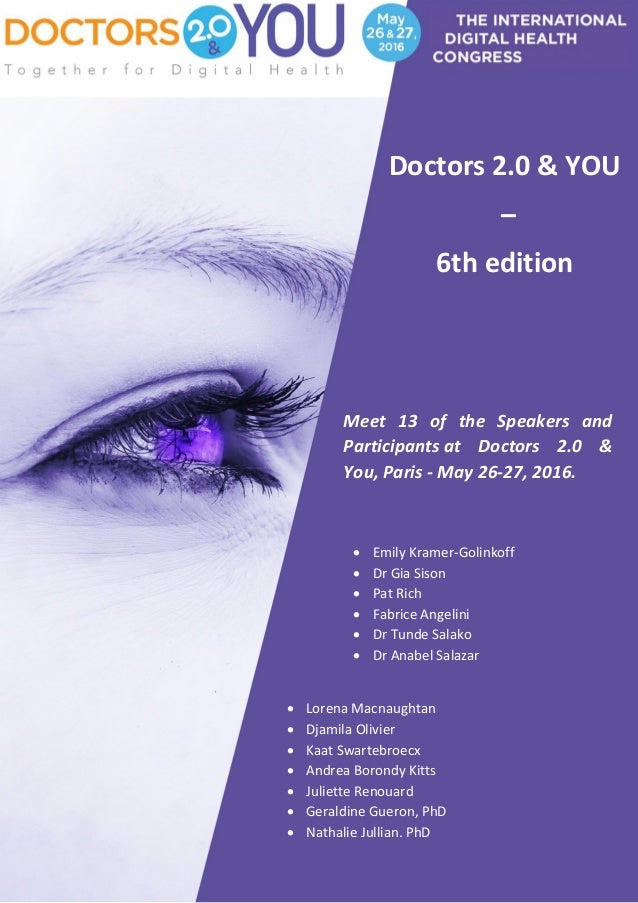 Meet 13 of the Speakers and Participants at Doctors 2.0 & You, Paris - May 26-27, 2016. Doctors 2.0 & YOU – 6th edition  ...
