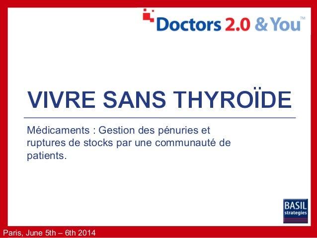Vivre-sans-thyroide Médicaments : Gestion des pénuries et ruptures de stocks par une communauté de patients. Slide 2