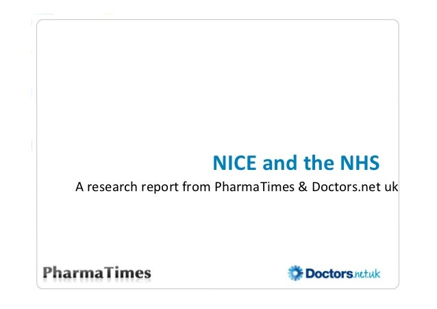 NICE and the NHS A research report from PharmaTimes & Doctors.net uk