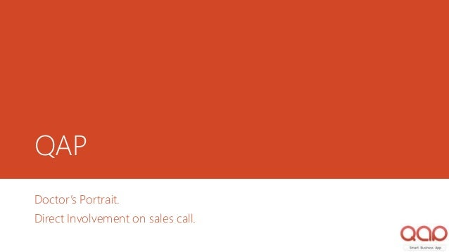 QAP Doctor's Portrait. Direct Involvement on sales call.