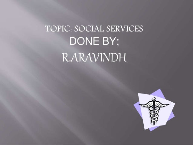 TOPIC: SOCIAL SERVICES DONE BY; R.ARAVINDH