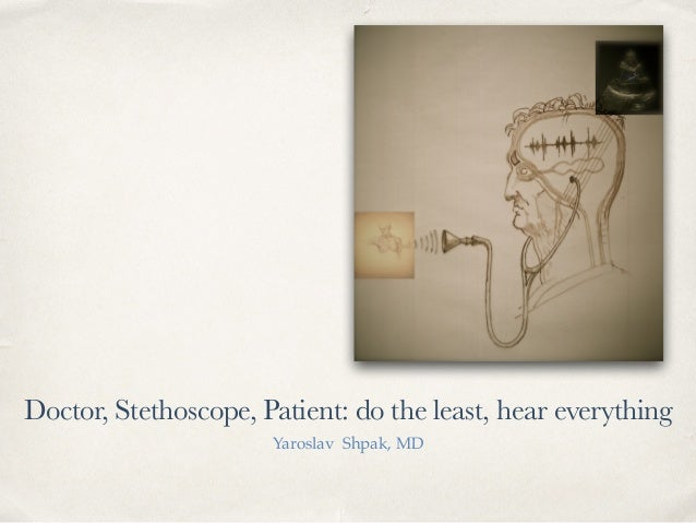 Doctor, Stethoscope, Patient: do the least, hear everything Yaroslav Shpak, MD