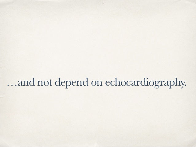 …and not depend on echocardiography.