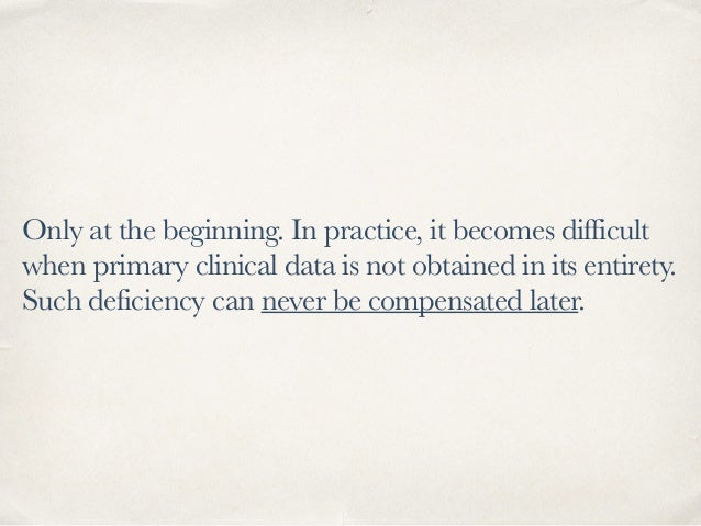 Only at the beginning. In practice, it becomes difficult when primary clinical data is not obtained in its entirety. Such ...