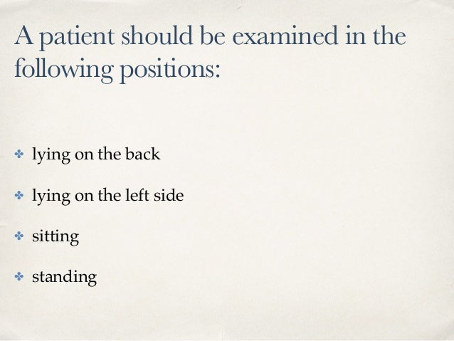 A patient should be examined in the following positions: ✤ lying on the back ✤ lying on the left side ✤ sitting ✤ standing