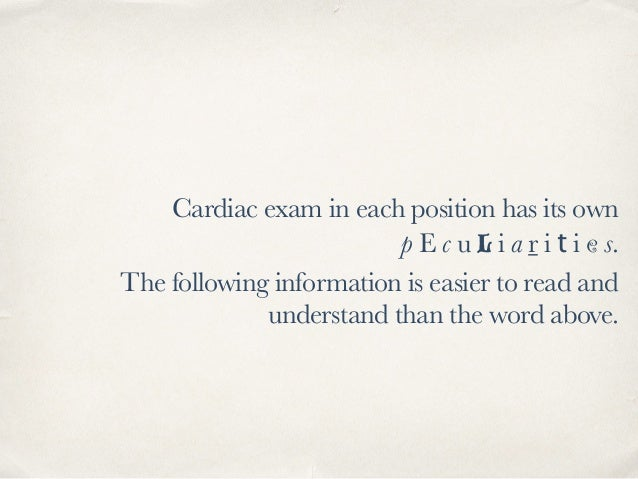 Cardiac exam in each position has its own p E c u L i a r i t i e s. The following information is easier to read and under...