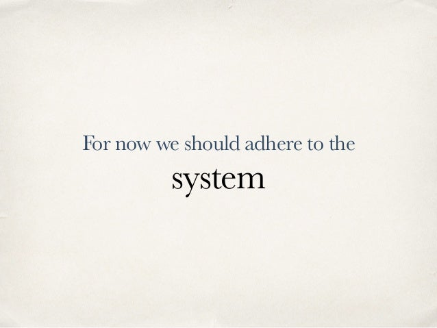 For now we should adhere to the system