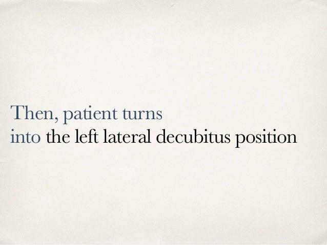 Then, patient turns into the left lateral decubitus position