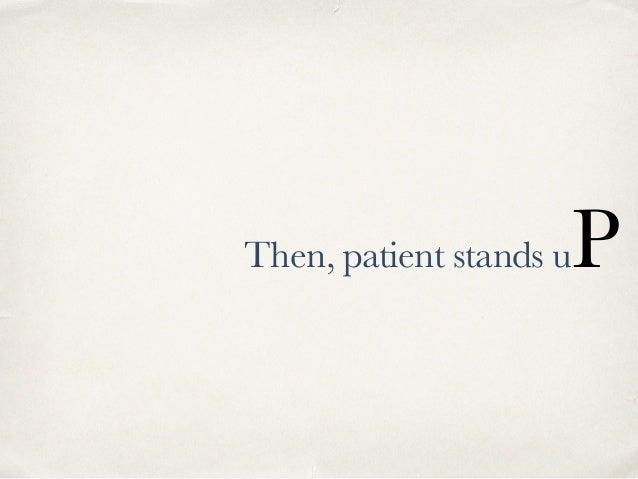 Then, patient stands uP