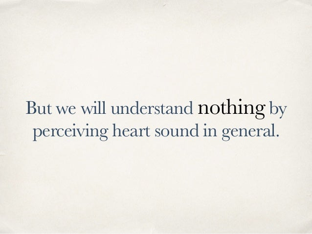 But we will understand nothing by perceiving heart sound in general.