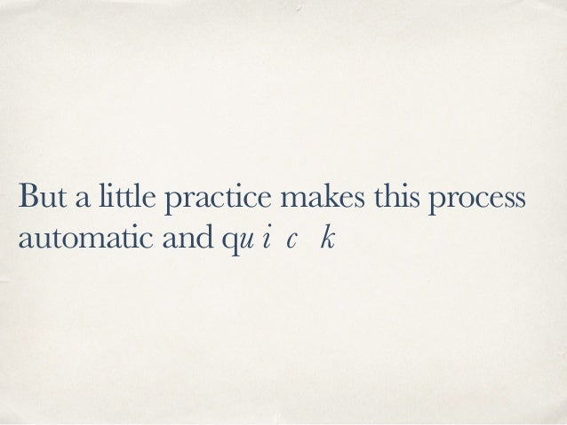 But a little practice makes this process automatic and qu i c k