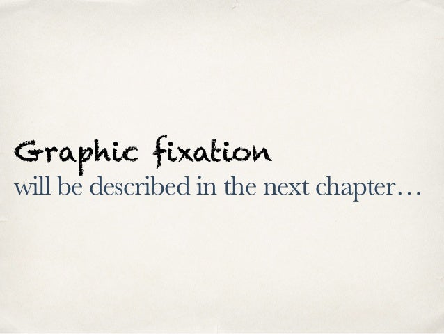 Graphic fixation will be described in the next chapter…