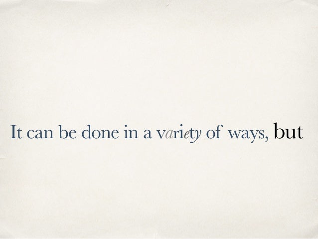 It can be done in a variety of ways, but