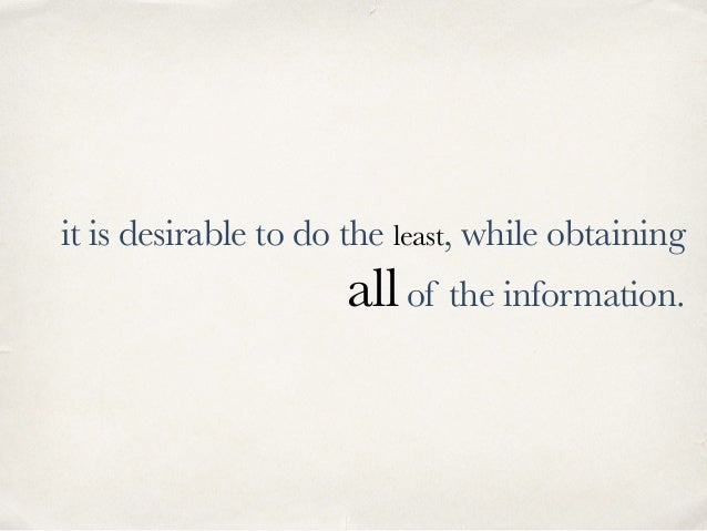 it is desirable to do the least, while obtaining allof the information.