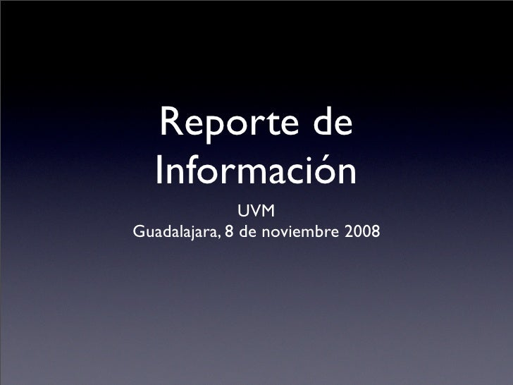 Reporte de   Información                UVM Guadalajara, 8 de noviembre 2008