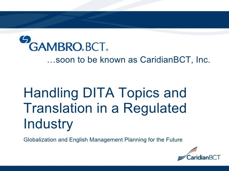 Handling DITA Topics and Translation in a Regulated Industry Globalization and English Management Planning for the Future ...