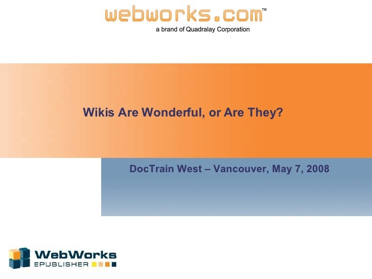 Wikis Are Wonderful, or Are They? DocTrain West – Vancouver, May 7, 2008
