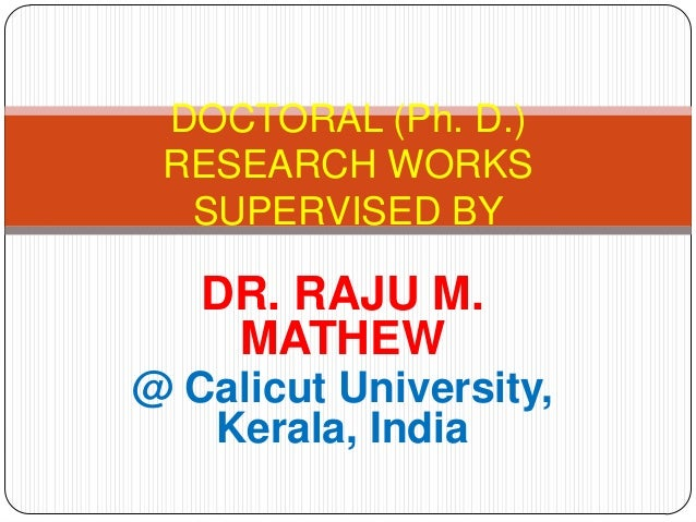 DOCTORAL (Ph. D.) RESEARCH WORKS  SUPERVISED BY   DR. RAJU M.    MATHEW@ Calicut University,   Kerala, India