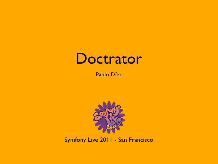 Doctrator           Pablo DíezSymfony Live 2011 - San Francisco