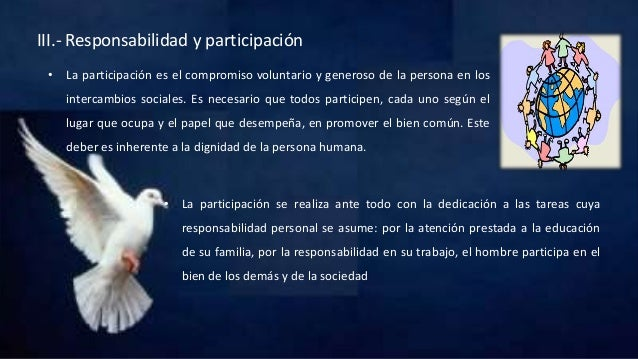 III.- Responsabilidad y participación • La participación es el compromiso voluntario y generoso de la persona en los inter...