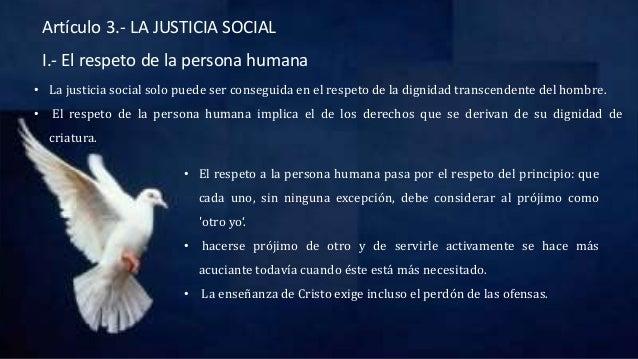 Artículo 3.- LA JUSTICIA SOCIAL I.- El respeto de la persona humana • El respeto a la persona humana pasa por el respeto d...