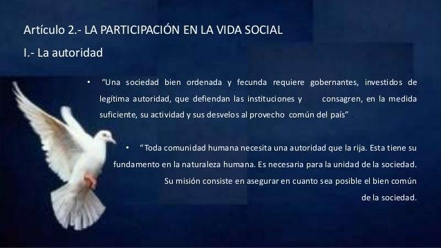 """Artículo 2.- LA PARTICIPACIÓN EN LA VIDA SOCIAL I.- La autoridad • """"Una sociedad bien ordenada y fecunda requiere gobernan..."""
