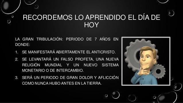 RECORDEMOS LO APRENDIDO EL DÍA DE HOY LA GRAN TRIBULACIÓN: PERIODO DE 7 AÑOS EN DONDE: 1. SE MANIFESTARÁ ABIERTAMENTE EL A...