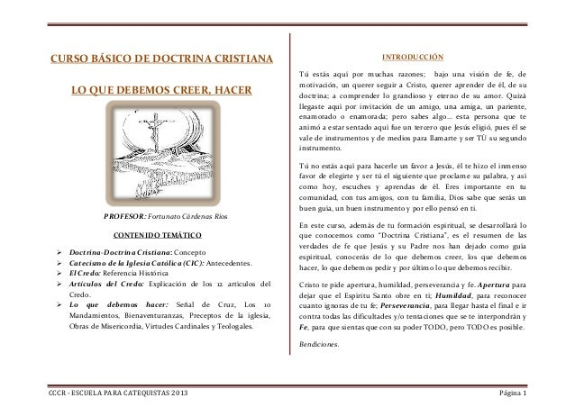 CCCR - ESCUELA PARA CATEQUISTAS 2013 Página 1 CURSO BÁSICO DE DOCTRINA CRISTIANA LO QUE DEBEMOS CREER, HACER INTRODUCCIÓN ...