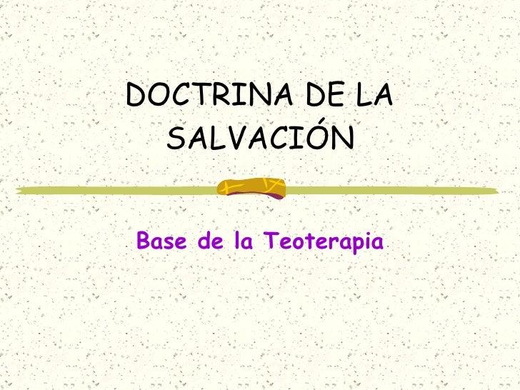 DOCTRINA DE LA SALVACIÓN Base de la Teoterapia