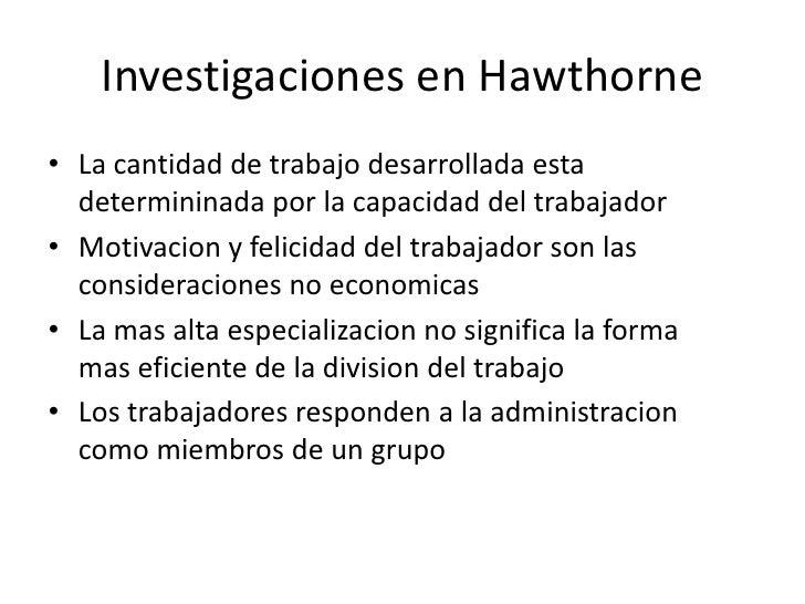 Investigaciones en Hawthorne<br />La cantidad de trabajo desarrollada esta determininada por la capacidad del trabajador<b...