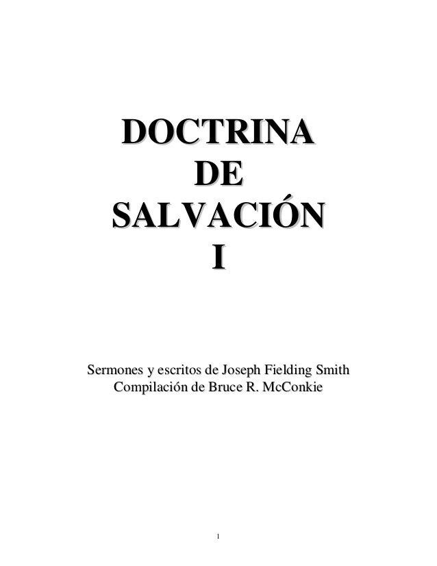 DOCTRINA DE SALVACIÓN I Sermones y escritos de Joseph Fielding Smith Compilación de Bruce R. McConkie  1