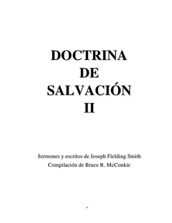 DOCTRINA        DE     SALVACIÓN         II   Sermones y escritos de Joseph Fielding Smith     Compilación de Bruce R. McC...