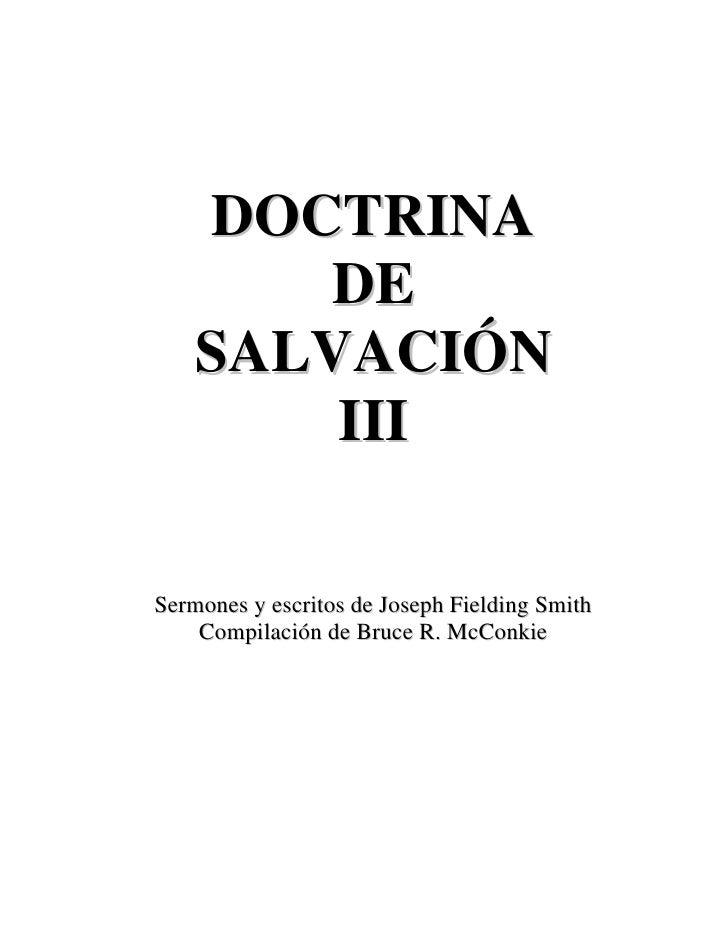DOCTRINA        DE     SALVACIÓN         III  Sermones y escritos de Joseph Fielding Smith     Compilación de Bruce R. McC...