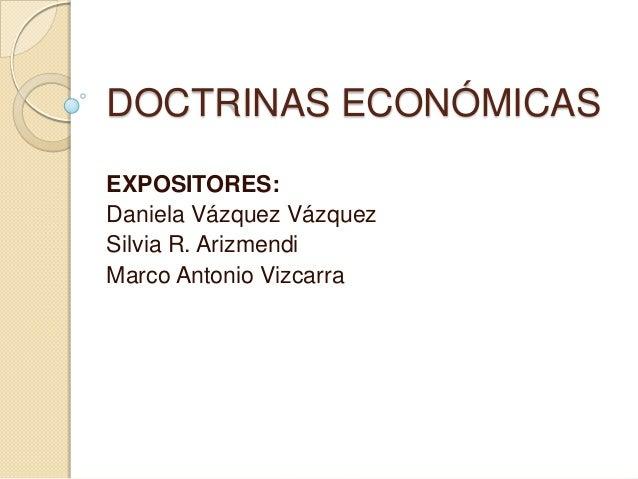 DOCTRINAS ECONÓMICASEXPOSITORES:Daniela Vázquez VázquezSilvia R. ArizmendiMarco Antonio Vizcarra