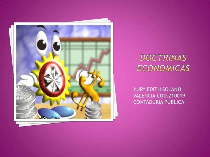 Doctrinas economicas<br />YURY EDITH SOLANO VALENCIA COD.210019<br />CONTADURIA PUBLICA<br />