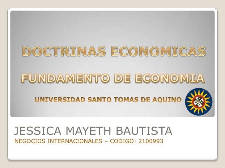 DOCTRINAS ECONOMICAS<br />JESSICA MAYETH BAUTISTA<br />NEGOCIOS INTERNACIONALES – CODIGO: 2100993<br />FUNDAMENTO DE ECON...