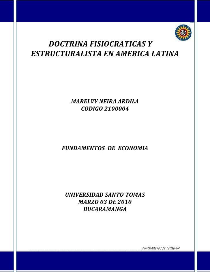 DOCTRINA FISIOCRATICAS Y ESTRUCTURALISTA EN AMERICA LATINA<br />MARELVY NEIRA ARDILA<br />CODIGO 2100004<br />FUNDAMENTOS ...