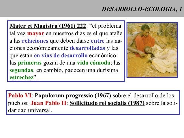 "DESARROLLO-ECOLOGIA, 1 Mater et Magistra (1961) 222Mater et Magistra (1961) 222: ""el problema tal vez mayor en nuestros dí..."