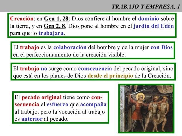 TRABAJO Y EMPRESA, 1 Creación: en Gen 1, 28Gen 1, 28: Dios confiere al hombre el dominio sobre la tierra, y en Gen 2, 8Gen...