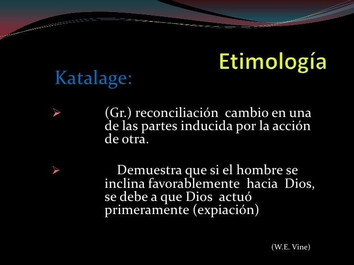 Katalage:    (Gr.) reconciliación cambio en una     de las partes inducida por la acción     de otra.      Demuestra que...