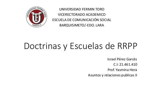 Doctrinas y Escuelas de RRPP Israel Pérez Garcés C.I: 21.461.410 Prof. Yasmina Hera Asuntos y relaciones publicas II UNIVE...