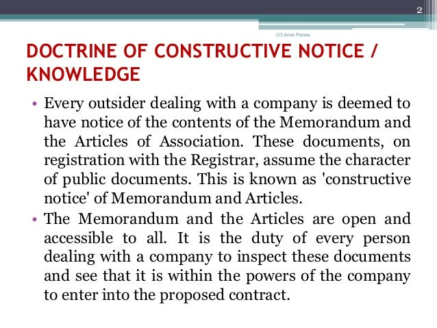 doctrine of constructive notice and indoor management The doctrine of indoor management is an exception to the rule of constructive noticeaccording to the rule of constructive notice, a person dealing with the company is deemed to have knowledge of the memorandum and the articles of the companyif he enters into a transaction with the company which is ultra vires, he cannot treat the transaction.