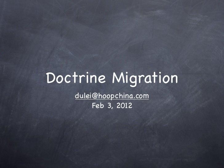 Doctrine Migration   dulei@hoopchina.com        Feb 3, 2012